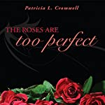 The Roses Are Too Perfect | Patricia L. Cromwell