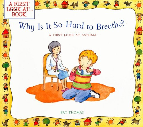Why Is It So Hard to Breathe?: A First Look at...Asthma (First Look at Books)
