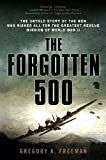The Forgotten 500: The Untold Story of the Men Who Risked All for the Greatest Rescue Mission of World War II: The Untold Story of the Men Who Risked All for the GreatestRescue Mission of World War II