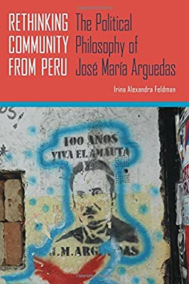 Rethinking Community from Peru: The Political Philosophy of José María Arguedas (Pitt Illuminations)