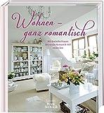 Wohnen - ganz romantisch: Mit zwölf Frauen den neuen Romantik-Stil entdecken