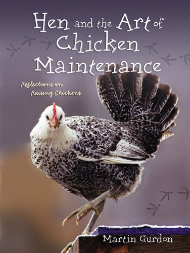 Hen and the Art of Chicken Maintenance: Reflections on Raising Chickens