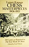 Lesser-Known Chess Masterpieces: 1906-1915 (048625710X) by Wilson, Fred