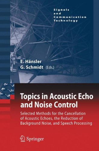 Topics In Acoustic Echo And Noise Control: Selected Methods For The Cancellation Of Acoustical Echoes, The Reduction Of Background Noise, And Speech Processing (Signals And Communication Technology)