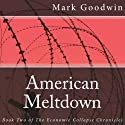 American Meltdown: Book Two of the Economic Collapse Chronicles Audiobook by Mark Goodwin Narrated by Kevin Pierce