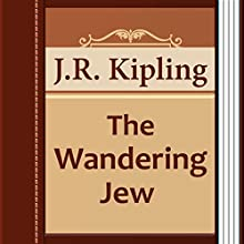 The Wandering Jew (       UNABRIDGED) by Rudyard Kipling Narrated by Anastasia Bertollo