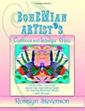 Bohemian Artist's Cookbook and Lifestyle Guide: An Art Filled, Humorous, Seven Day Inspirational Guide For Aspiring Bohemian Artists ~ With Recipes ~