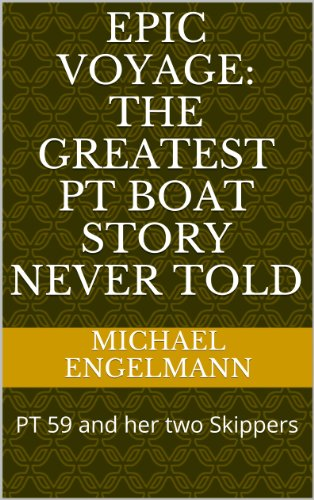 Epic Voyage: The Greatest PT Boat Story Never Told: PT 59 and her two Skippers