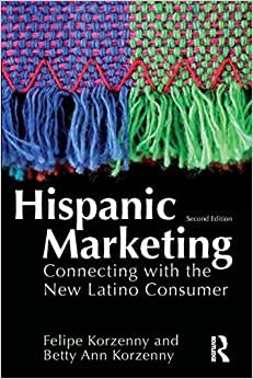 Hispanic Marketing: Connecting with the New Latino Consumer 2nd