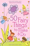 Rebecca Gilpin 50 Fairy Things to Make and Do (Usborne Activities)
