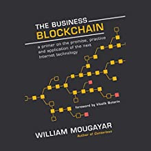 The Business Blockchain: Promise, Practice, and Application of the Next Internet Technology Audiobook by William Mougayar, Vitalik Buterin Narrated by Christopher Grove