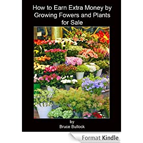How to Earn Extra Income by Growing Flowers & Plants for Sale (English Edition)
