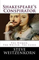 Shakespeare's Conspirator: The Woman, The Writer, The Clues