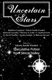 img - for Uncertain Stars: Speculative Fiction from Silicon Valley book / textbook / text book