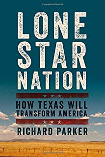 Book Cover: Lone Star Nation: How Texas Will Transform America