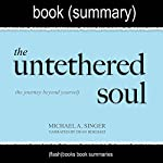 Summary of The Untethered Soul by Michael A. Singer: The Journey Beyond Yourself: Spirituality Book Summaries |  FlashBooks Book Summaries