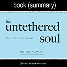 Summary of The Untethered Soul by Michael A. Singer: The Journey Beyond Yourself: Spirituality Book Summaries | Livre audio Auteur(s) :  FlashBooks Book Summaries Narrateur(s) : Dean Bokhari