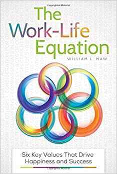 The Work-Life Equation: Six Key Values That Drive Happiness And Success