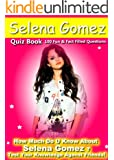 Selena Gomez Quiz Book - 100 Fun & Fact Filled Questions About Ms Disney Channel Herself  Selena Gomez