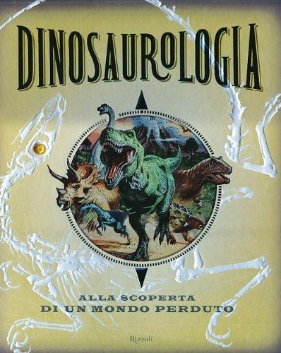 Dinosaurologia Alla scoperta di un mondo perduto PDF