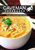 Paleo Freezer Recipes (Caveman Cookbooks)