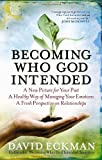 img - for Becoming Who God Intended: A New Picture for Your Past, A Healthy Way of Managing Your Emotions, A Fresh Perspective on Relationships book / textbook / text book
