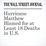 Hurricane Matthew Blamed for at Least 18 Deaths in U.S. | Valerie Bauerlein,Arian Campo-Flores,Cameron McWhirter