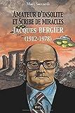 Jacques Bergier (1912-1978) - Amateur d'Insolite et Scribe de Miracles