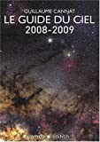 echange, troc Guillaume Cannat - Le Guide du Ciel 2008-2009 / Tous les spectacles célestes de Juin 2008 à Juin 2009