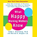 What Happy Working Mothers Know Audiobook by Cathy L. Greenberg, Barrett S. Avigdor Narrated by Cathy Greenberg, Barrett Avigdor