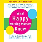What Happy Working Mothers Know | Cathy L. Greenberg,Barrett S. Avigdor