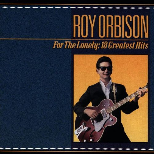 Roy Orbison - For The Lonely: 18 Greatest Hits (A Roy Orbison Anthology 1956-1965) - Zortam Music