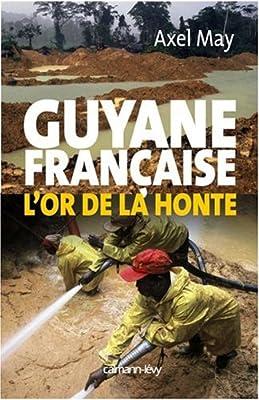 Guyane française : L'or de la honte par Axel may