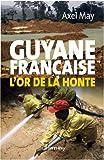 echange, troc Axel may - Guyane française : L'or de la honte