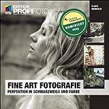 Fine Art Fotografie: Perfektion in Schwarzweiß und Farbe (mitp Edition Profifoto)