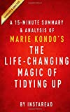 A 15-minute Summary & Analysis of Marie Kondos The Life-Changing Magic of Tidying Up: The Japanese Art of Decluttering and Organizing