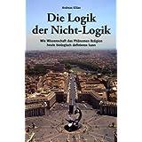 """Die Logik der Nicht-Logik: Wie Wissenschaft das Ph�nomen Religion heute biologisch definieren kannvon """"Andreas Kilian"""""""