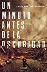 Un minuto antes de la oscuridad par Ismael Martínez Biurrun