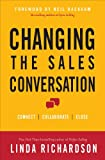 Changing the Sales Conversation: Connect, Collaborate, and Close: Connect, Collaborate, and Close