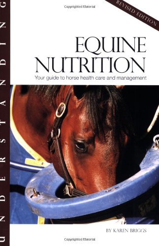 Understanding Equine Nutrition: Your Guide to Horse Health Care and Management (Horse Health Care Library)