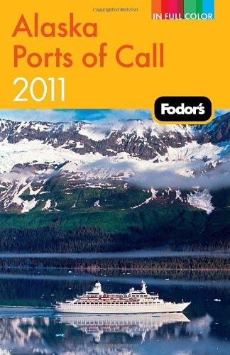 Fodor'S Alaska Ports Of Call 2011 (Full-Color Travel Guide)