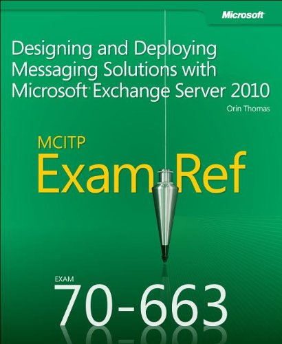 MCITP 70-663 Exam Ref: Designing and Deploying Messaging Solutions with Microsoft Exchange Server 2010 (It Professional Series)