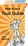 How to be a Tour Guide: The Essential...