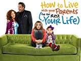 How to Live With Your Parents (For the Rest of Your Life): How to Stand On Your Own Two Feet