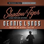 Shadow of a Tiger: Dan Fortune, Book 5 (       UNABRIDGED) by Dennis Lynds Narrated by Stephen Bowlby
