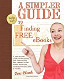 img - for A Simpler Guide to Finding Free eBooks: A step-by-step guide to discovering and downloading free e-books for the Kindle, Kindle Fire, Android, iPad and other e-readers (Simpler Guides) book / textbook / text book