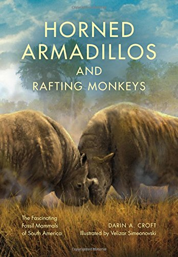 Horned Armadillos and Rafting Monkeys: The Fascinating Fossil Mammals of South America (Life of the Past), by Darin A. Croft