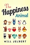 The Happiness Animal: How to be happier by exercising five muscles for happiness