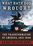 img - for What Hath God Wrought: The Transformation of America, 1815-1848 (Library) Part 1 of 2 book / textbook / text book