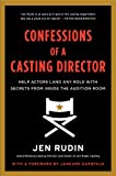 Jen Rudin Confessions of a Casting Director: Help Actors Land Any Role with Secrets from Inside the Audition Room